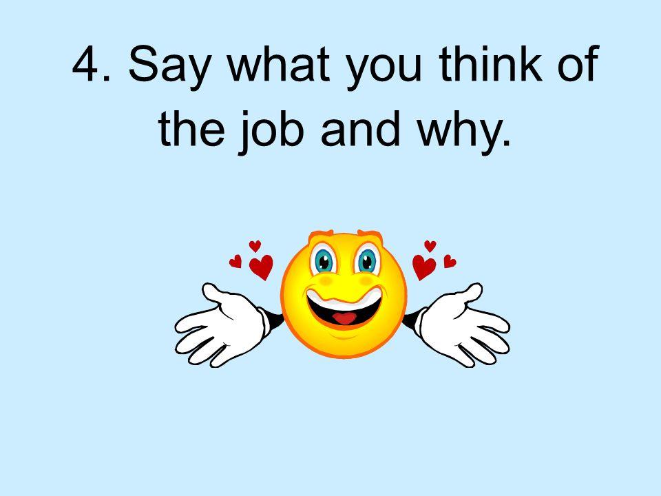 4. Ich mag die Arbeit, weil ich viel Geld bekomme.