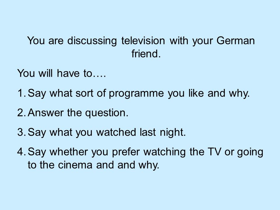 1. Say what sort of programme you like and why.