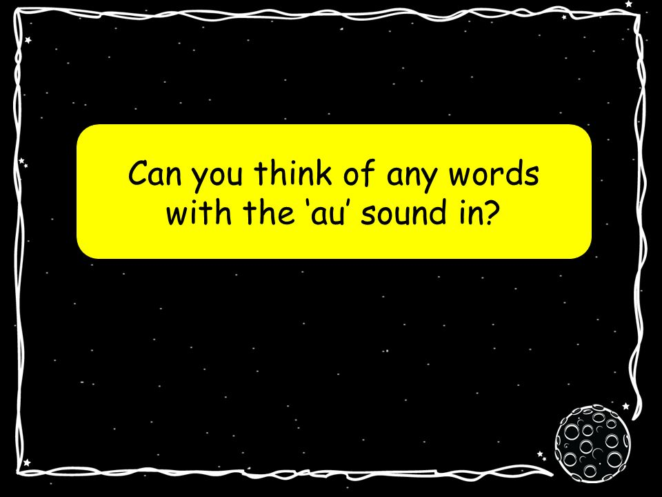 Can you think of any words with the au sound in?