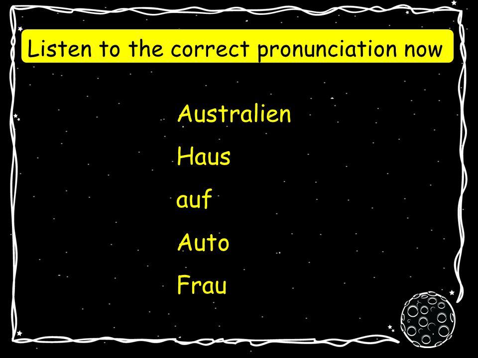 Listen to the correct pronunciation now Australien Haus auf Auto Frau