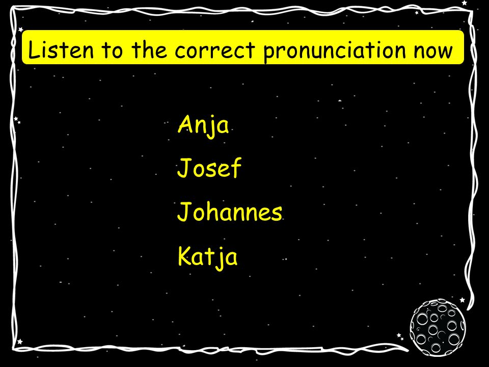 Anja Josef Johannes Katja Can you pronounce these words