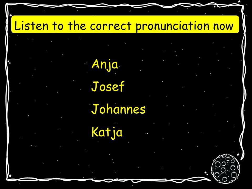 Anja Josef Johannes Katja Can you pronounce these words?