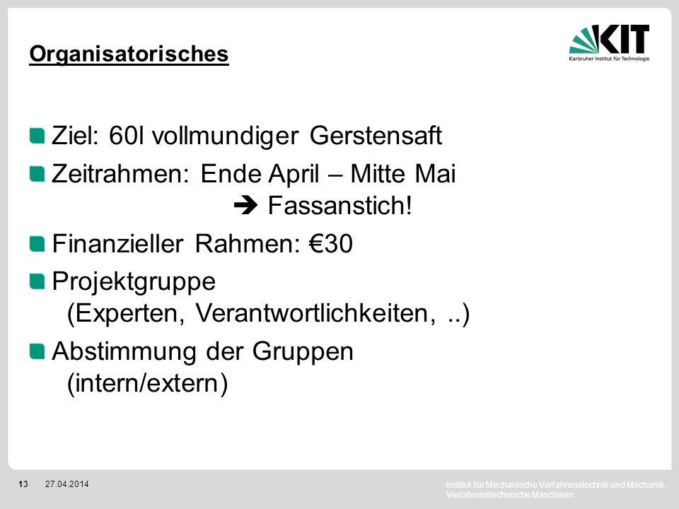 Institut für Mechanische Verfahrenstechnik und Mechanik, Verfahrenstechnische Maschinen 1327.04.2014 Organisatorisches Ziel: 60l vollmundiger Gerstens