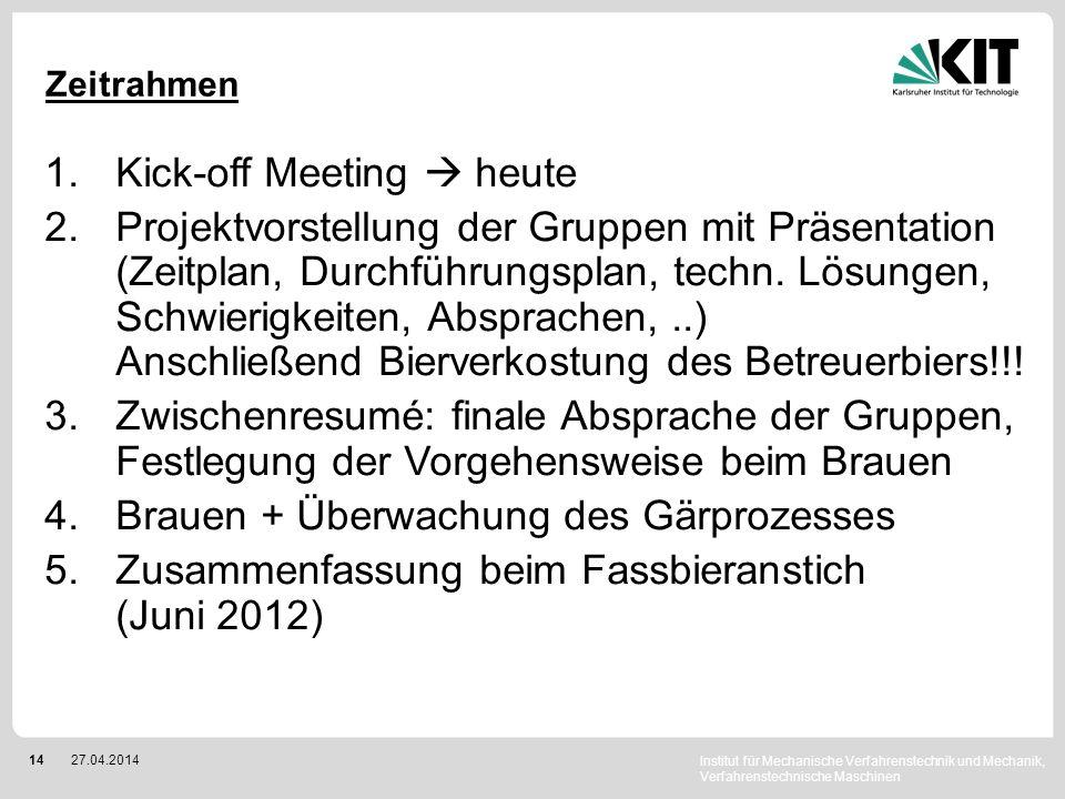 Institut für Mechanische Verfahrenstechnik und Mechanik, Verfahrenstechnische Maschinen 1427.04.2014 Zeitrahmen 1.Kick-off Meeting heute 2.Projektvors
