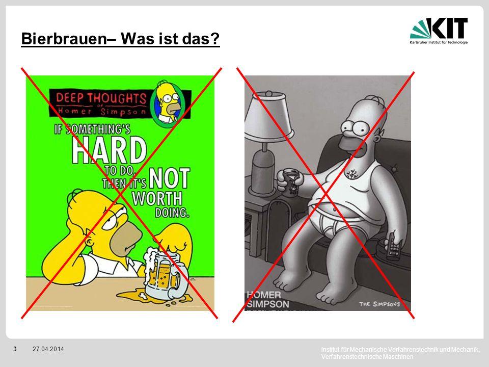 Institut für Mechanische Verfahrenstechnik und Mechanik, Verfahrenstechnische Maschinen 327.04.2014 Bierbrauen– Was ist das?