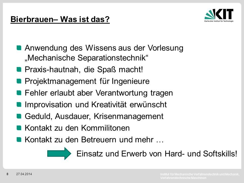 Institut für Mechanische Verfahrenstechnik und Mechanik, Verfahrenstechnische Maschinen 927.04.2014 Bierbrauen– Wie geht das?