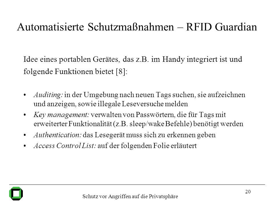 20 Automatisierte Schutzmaßnahmen – RFID Guardian Idee eines portablen Gerätes, das z.B. im Handy integriert ist und folgende Funktionen bietet [8]: A