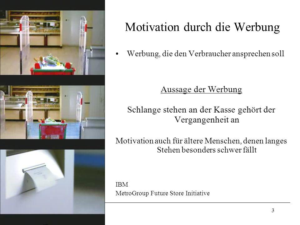 3 Motivation durch die Werbung Werbung, die den Verbraucher ansprechen soll Aussage der Werbung Schlange stehen an der Kasse gehört der Vergangenheit