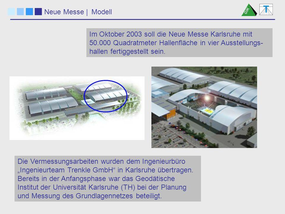 Neue Messe |Modell Die Vermessungsarbeiten wurden dem Ingenieurbüro Ingenieurteam Trenkle GmbH in Karlsruhe übertragen.