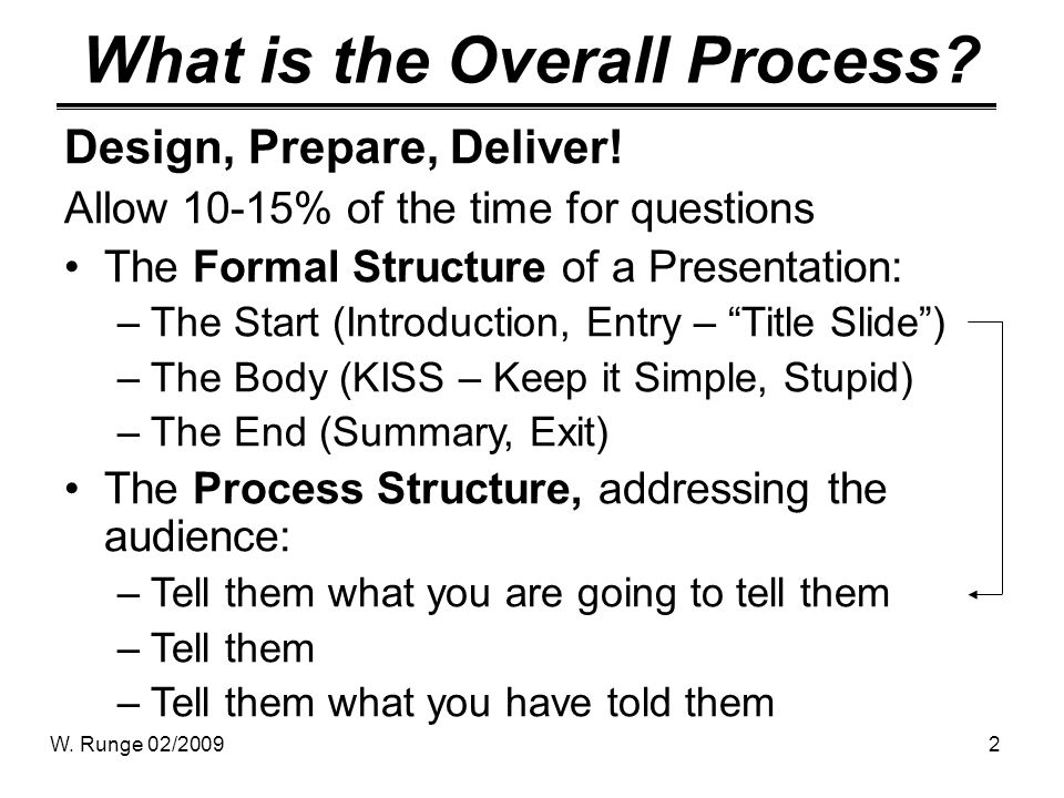 W. Runge 02/20092 What is the Overall Process? Design, Prepare, Deliver! Allow 10-15% of the time for questions The Formal Structure of a Presentation