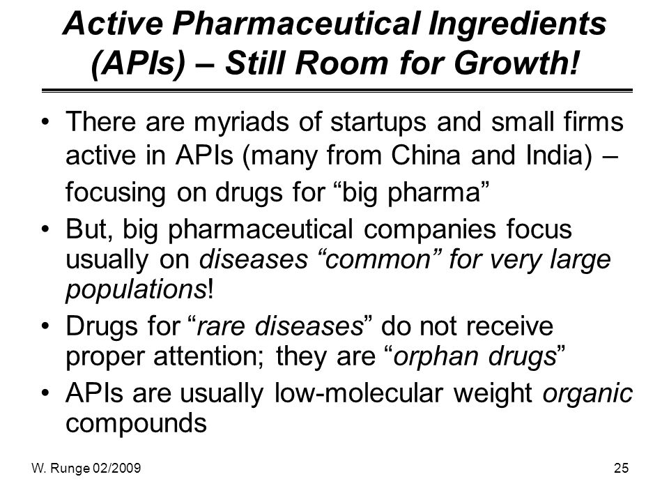 W. Runge 02/200925 Active Pharmaceutical Ingredients (APIs) – Still Room for Growth! There are myriads of startups and small firms active in APIs (man
