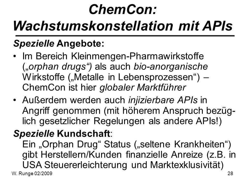 W. Runge 02/200928 ChemCon: Wachstumskonstellation mit APIs Spezielle Angebote: Im Bereich Kleinmengen-Pharmawirkstoffe (orphan drugs) als auch bio-an