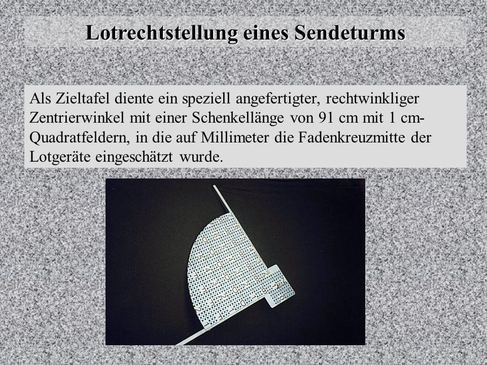 Lotrechtstellung eines Sendeturms Messungen Die Koordinaten der Mittelpunkte in den verschiedenen Höhen wurden durch Hochloten in einem immer gleich a
