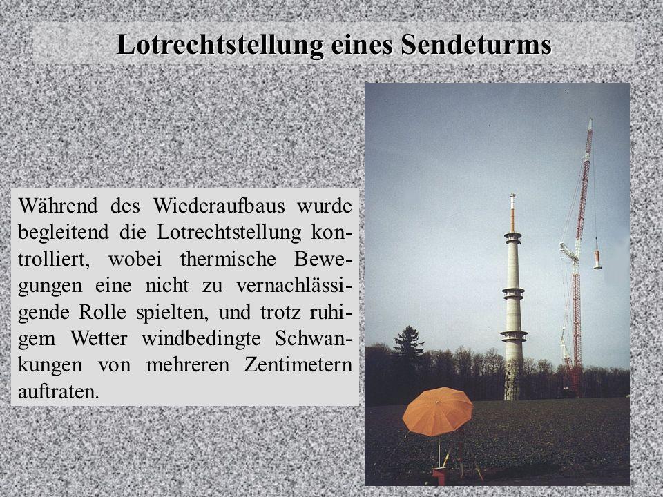 Lotrechtstellung eines Sendeturms Nach mehrmaligen Korrekturen mittels hydraulischer Pressen am Turmfuß wurde abschließend eine Schiefstellung von 2.0