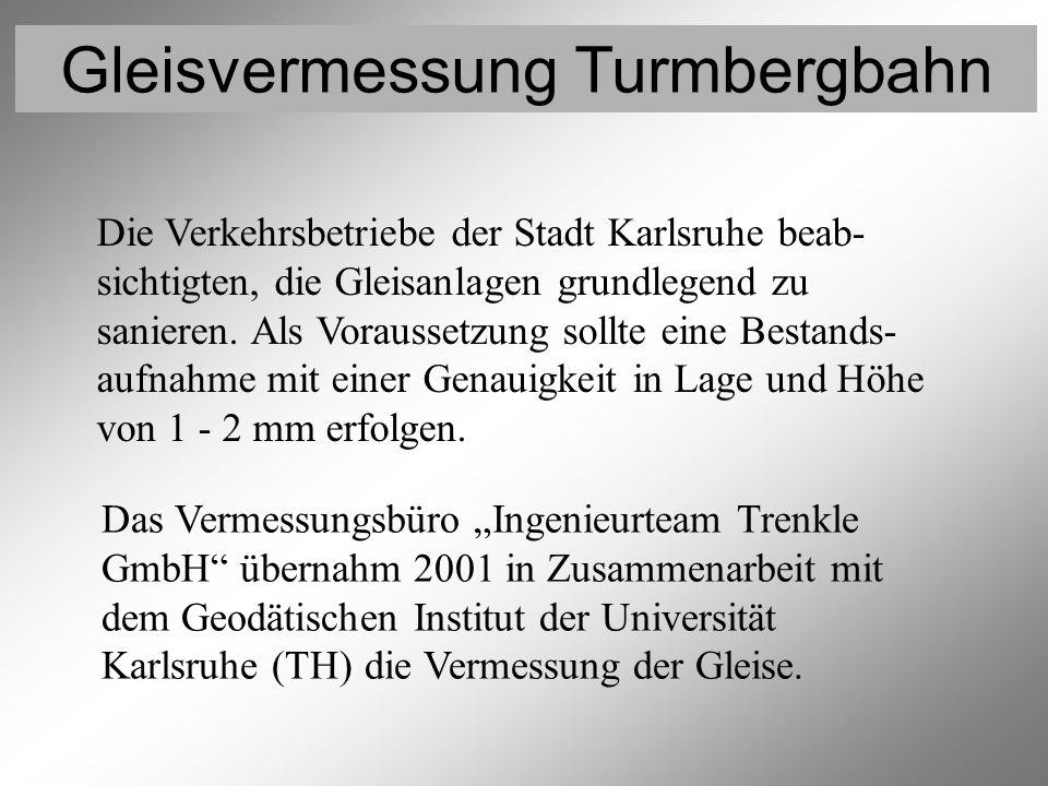 Gleisvermessung Turmbergbahn Beschreibung des Projekts 3 Die Verkehrsbetriebe der Stadt Karlsruhe beab- sichtigten, die Gleisanlagen grundlegend zu sa
