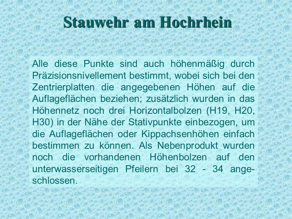 Stauwehr am Hochrhein Alle diese Punkte sind auch höhenmäßig durch Präzisionsnivellement bestimmt, wobei sich bei den Zentrierplatten die angegebenen