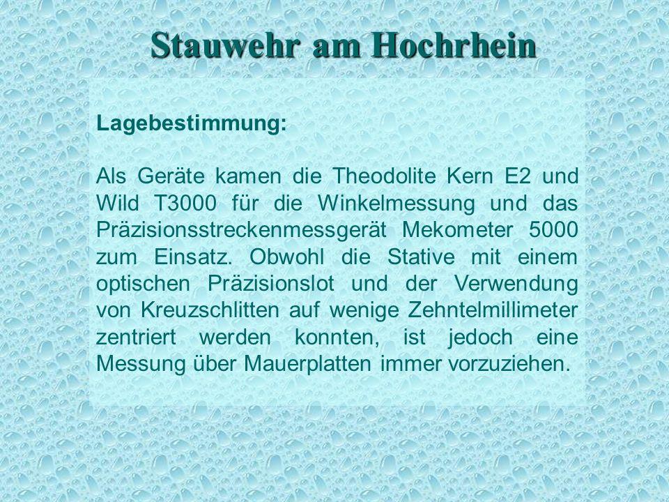 Stauwehr am Hochrhein Lagebestimmung: Als Geräte kamen die Theodolite Kern E2 und Wild T3000 für die Winkelmessung und das Präzisionsstreckenmessgerät Mekometer 5000 zum Einsatz.