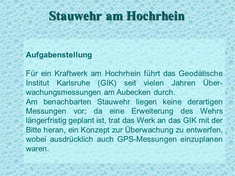 Stauwehr am Hochrhein Aufgabenstellung Für ein Kraftwerk am Hochrhein führt das Geodätische Institut Karlsruhe (GIK) seit vielen Jahren Über- wachungsmessungen am Aubecken durch.