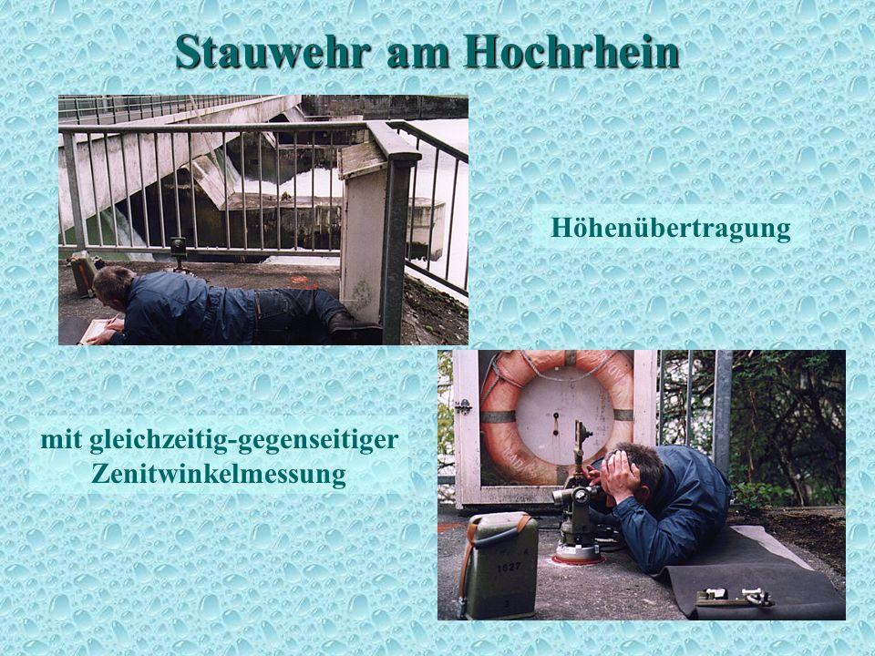 Stauwehr am Hochrhein Höhenbestimmung 5 mit gleichzeitig-gegenseitiger Zenitwinkelmessung Höhenübertragung