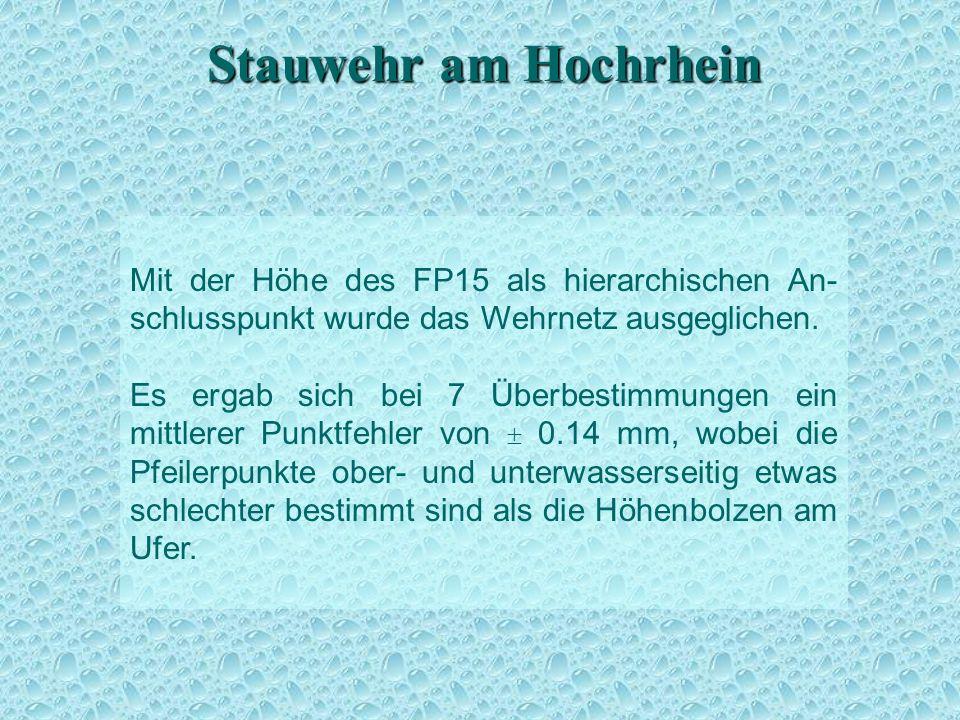 Stauwehr am Hochrhein Mit der Höhe des FP15 als hierarchischen An- schlusspunkt wurde das Wehrnetz ausgeglichen. Es ergab sich bei 7 Überbestimmungen