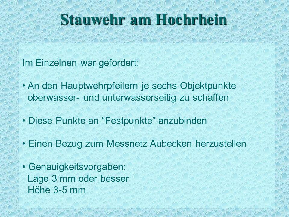 Stauwehr am Hochrhein Im Einzelnen war gefordert: An den Hauptwehrpfeilern je sechs Objektpunkte oberwasser- und unterwasserseitig zu schaffen Diese P