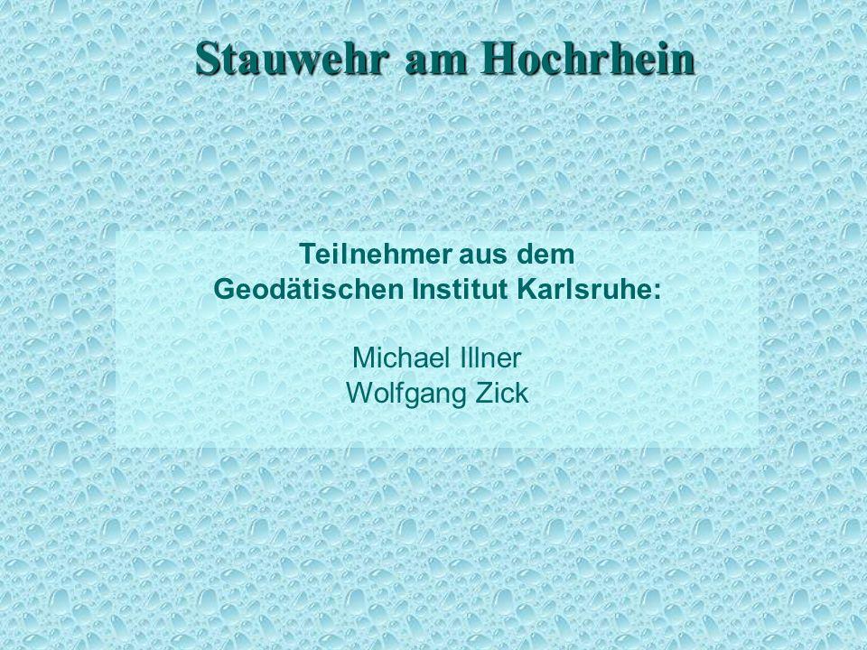 Stauwehr am Hochrhein Teilnehmer aus dem Geodätischen Institut Karlsruhe: Michael Illner Wolfgang Zick Teilnehmer