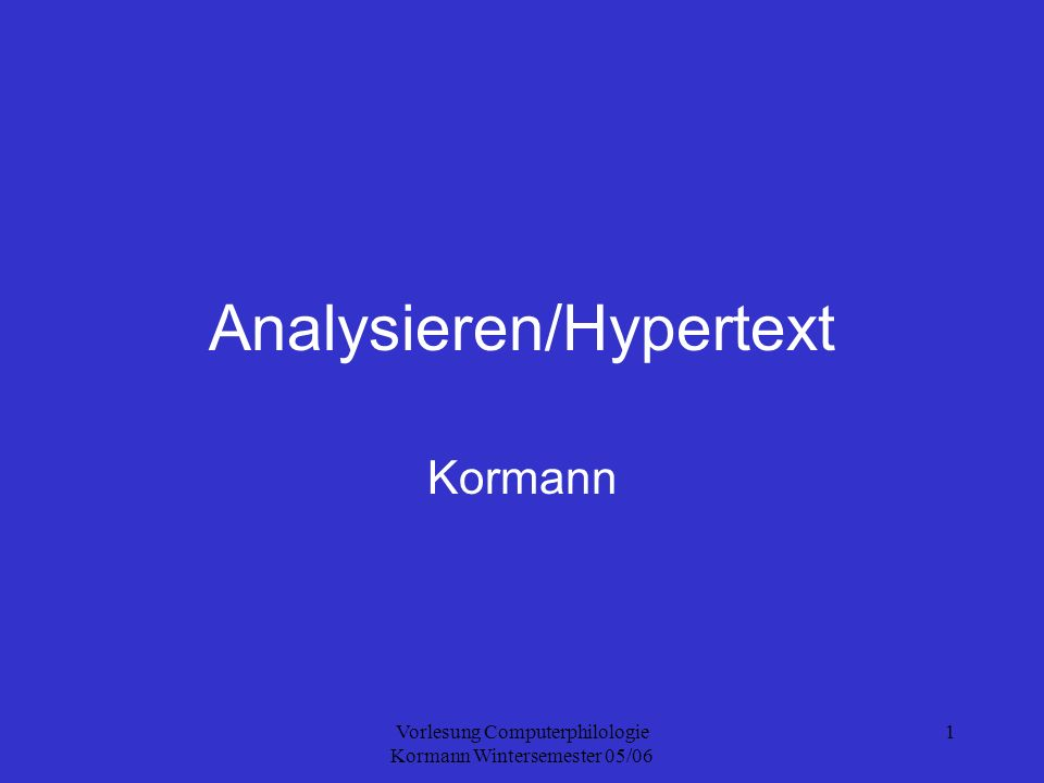 Vorlesung Computerphilologie Kormann Wintersemester 05/06 1 Analysieren/Hypertext Kormann