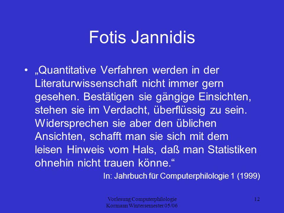 Vorlesung Computerphilologie Kormann Wintersemester 05/06 12 Fotis Jannidis Quantitative Verfahren werden in der Literaturwissenschaft nicht immer gern gesehen.