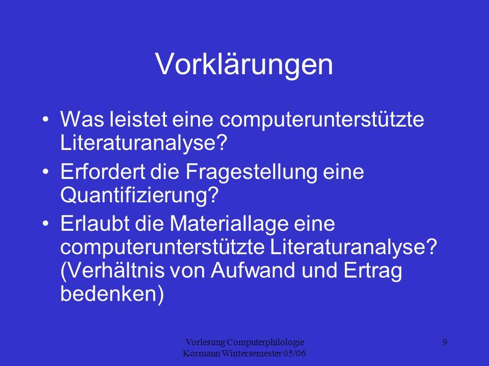 Vorlesung Computerphilologie Kormann Wintersemester 05/06 9 Vorklärungen Was leistet eine computerunterstützte Literaturanalyse.