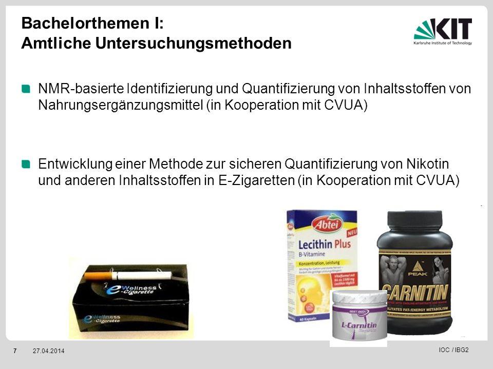 727.04.2014 IOC / IBG2 Bachelorthemen I: Amtliche Untersuchungsmethoden NMR-basierte Identifizierung und Quantifizierung von Inhaltsstoffen von Nahrun
