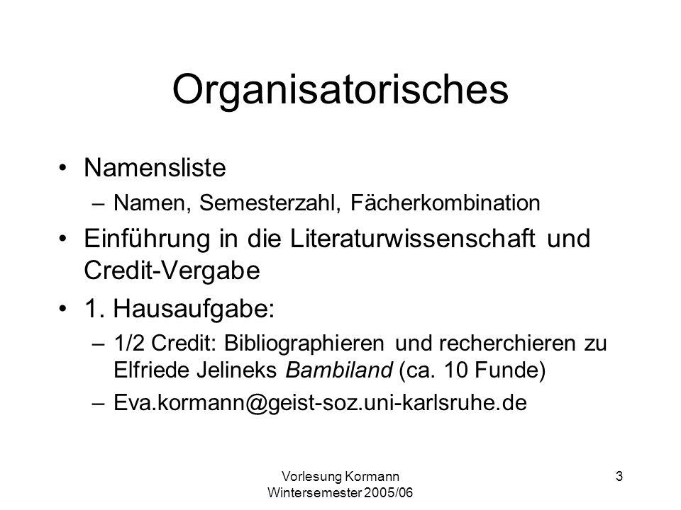 Vorlesung Kormann Wintersemester 2005/06 3 Organisatorisches Namensliste –Namen, Semesterzahl, Fächerkombination Einführung in die Literaturwissenschaft und Credit-Vergabe 1.