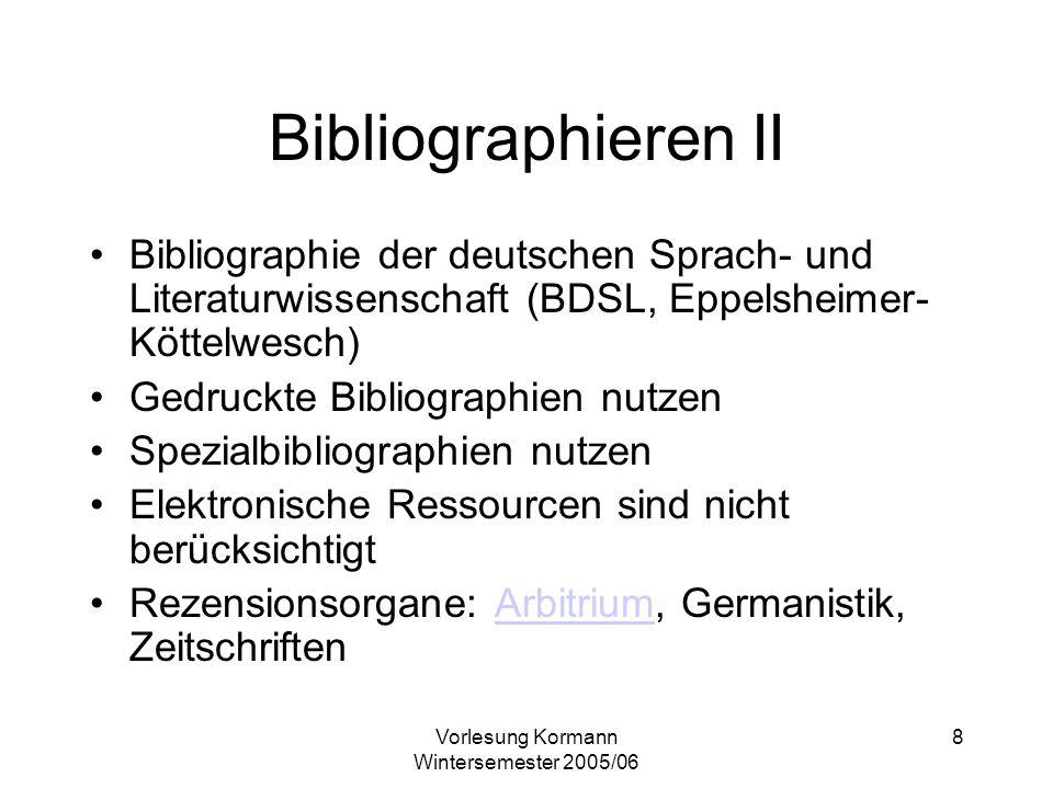 Vorlesung Kormann Wintersemester 2005/06 8 Bibliographieren II Bibliographie der deutschen Sprach- und Literaturwissenschaft (BDSL, Eppelsheimer- Kött