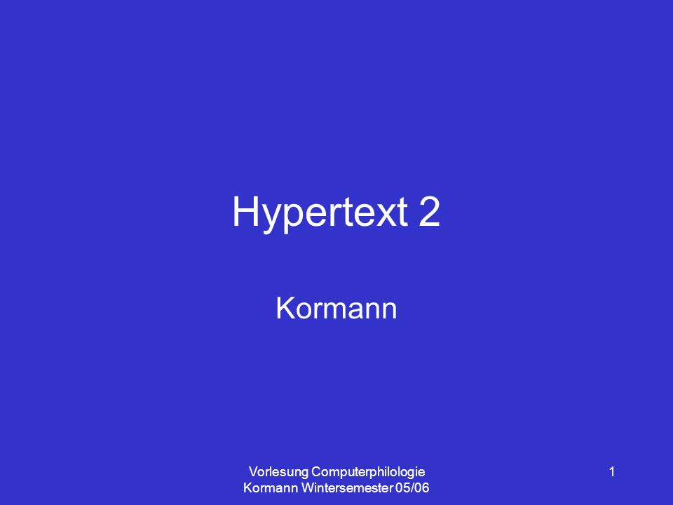 Vorlesung Computerphilologie Kormann Wintersemester 05/06 1 Hypertext 2 Kormann