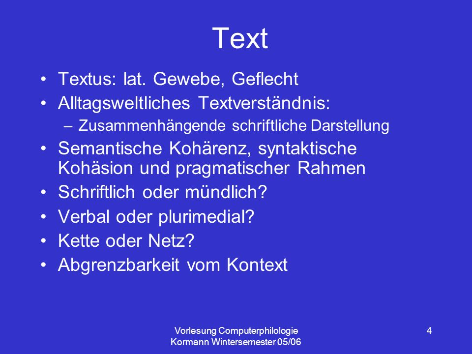 Vorlesung Computerphilologie Kormann Wintersemester 05/06 4 Text Textus: lat.