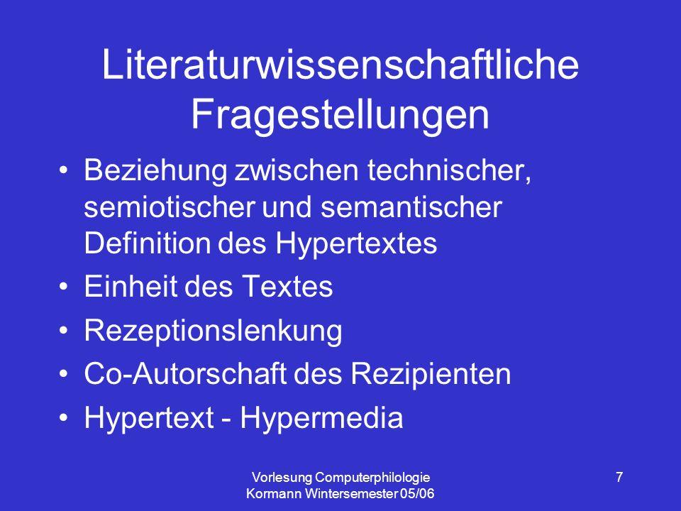 Vorlesung Computerphilologie Kormann Wintersemester 05/06 7 Literaturwissenschaftliche Fragestellungen Beziehung zwischen technischer, semiotischer un