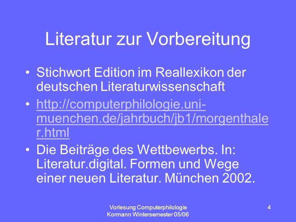Vorlesung Computerphilologie Kormann Wintersemester 05/06 4 Literatur zur Vorbereitung Stichwort Edition im Reallexikon der deutschen Literaturwissens