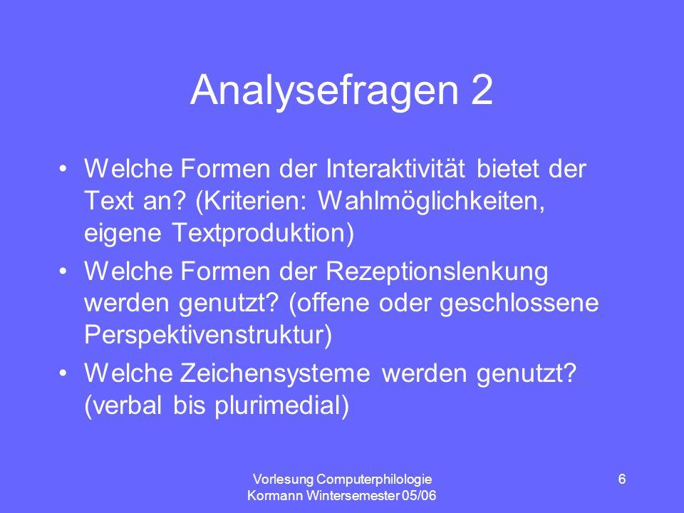 Vorlesung Computerphilologie Kormann Wintersemester 05/06 6 Analysefragen 2 Welche Formen der Interaktivität bietet der Text an? (Kriterien: Wahlmögli