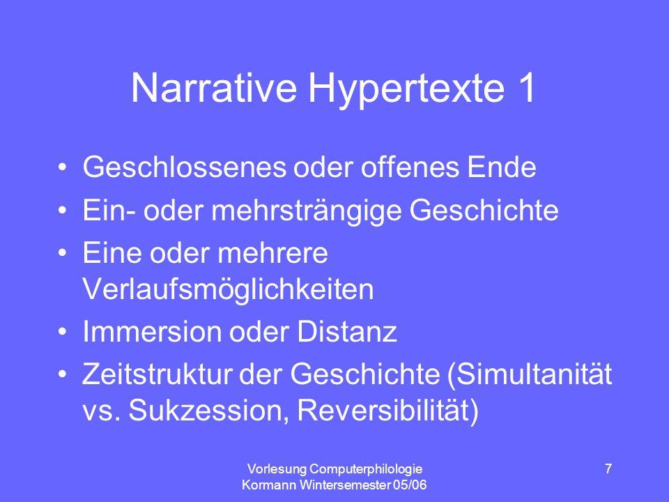 Vorlesung Computerphilologie Kormann Wintersemester 05/06 7 Narrative Hypertexte 1 Geschlossenes oder offenes Ende Ein- oder mehrsträngige Geschichte