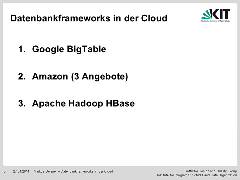 Software Design and Quality Group Institute for Program Structures and Data Organization 327.04.2014Markus Oelsner – Datenbankframeworks in der Cloud