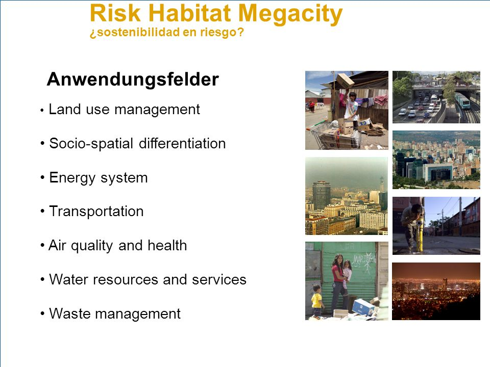 Risk Habitat Megacity ¿sostenibilidad en riesgo? Land use management Socio-spatial differentiation Energy system Transportation Air quality and health