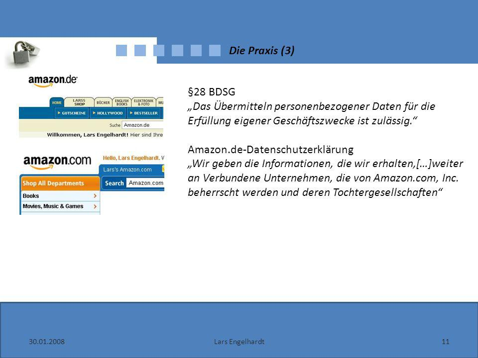 Die Praxis (3) 30.01.200811Lars Engelhardt §28 BDSG Das Übermitteln personenbezogener Daten für die Erfüllung eigener Geschäftszwecke ist zulässig. Am