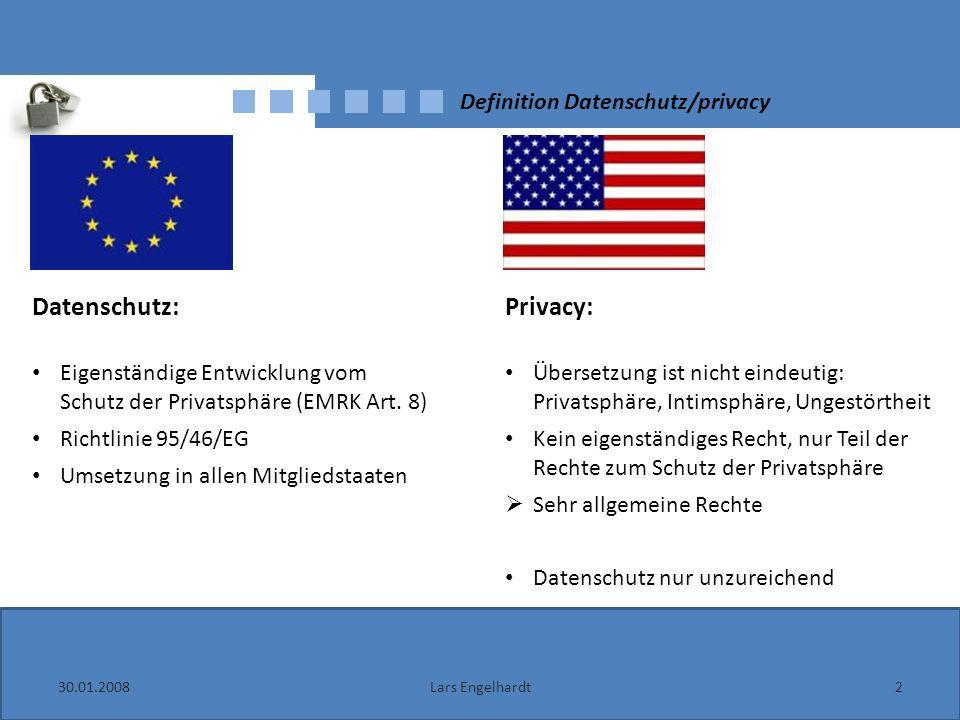 30.01.20082Lars Engelhardt Definition Datenschutz/privacy Datenschutz: Eigenständige Entwicklung vom Schutz der Privatsphäre (EMRK Art. 8) Richtlinie