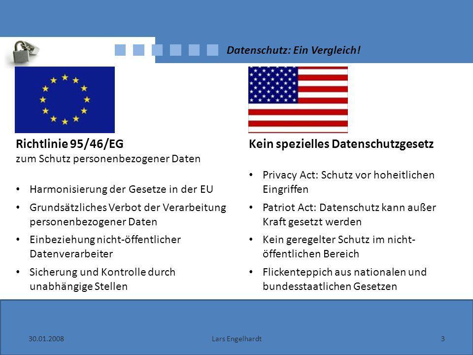30.01.20083Lars Engelhardt Datenschutz: Ein Vergleich! Richtlinie 95/46/EG zum Schutz personenbezogener Daten Harmonisierung der Gesetze in der EU Gru