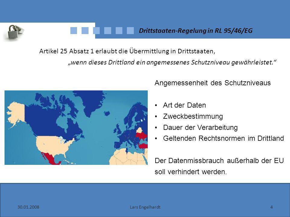 30.01.20084Lars Engelhardt Drittstaaten-Regelung in RL 95/46/EG Artikel 25 Absatz 1 erlaubt die Übermittlung in Drittstaaten, wenn dieses Drittland ei