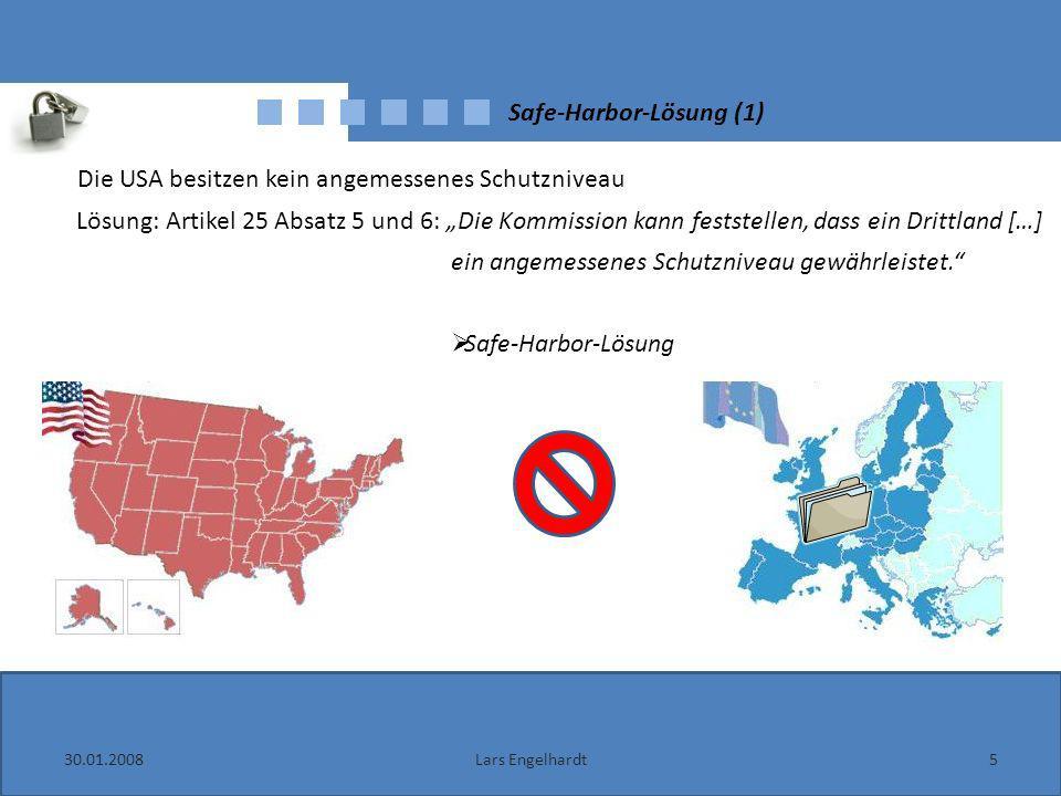 30.01.20085Lars Engelhardt Safe-Harbor-Lösung (1) Die USA besitzen kein angemessenes Schutzniveau Lösung: Artikel 25 Absatz 5 und 6: Die Kommission ka