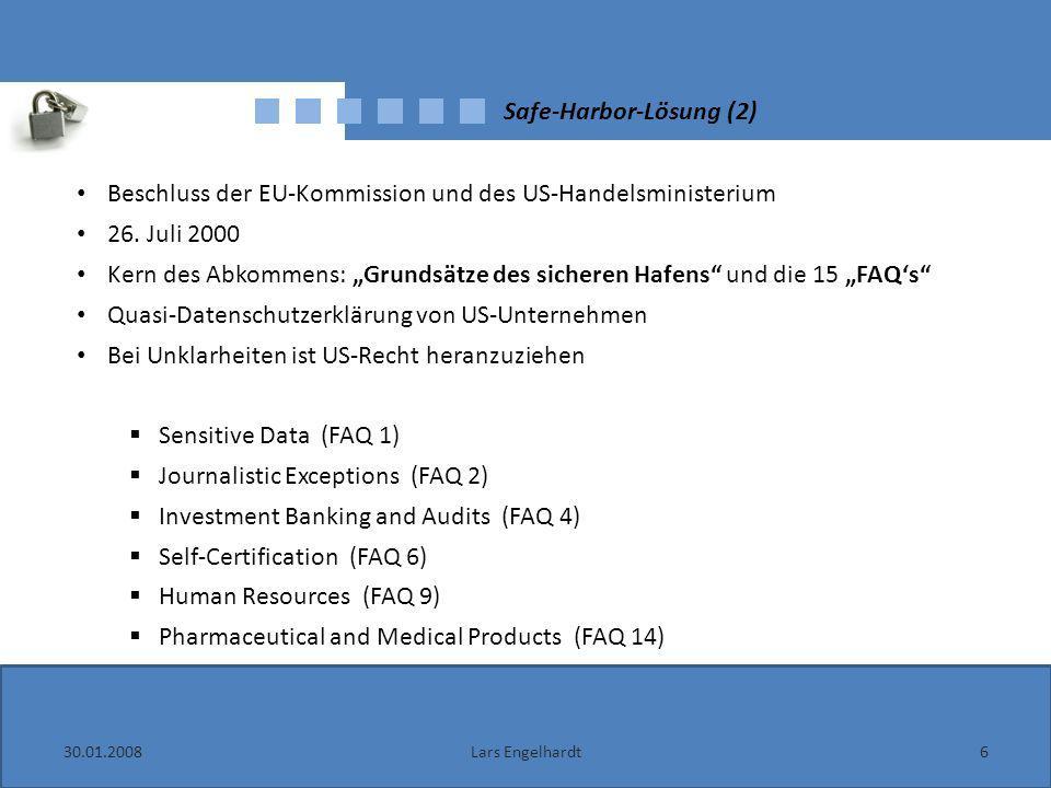30.01.20086Lars Engelhardt Safe-Harbor-Lösung (2) Beschluss der EU-Kommission und des US-Handelsministerium 26. Juli 2000 Kern des Abkommens: Grundsät