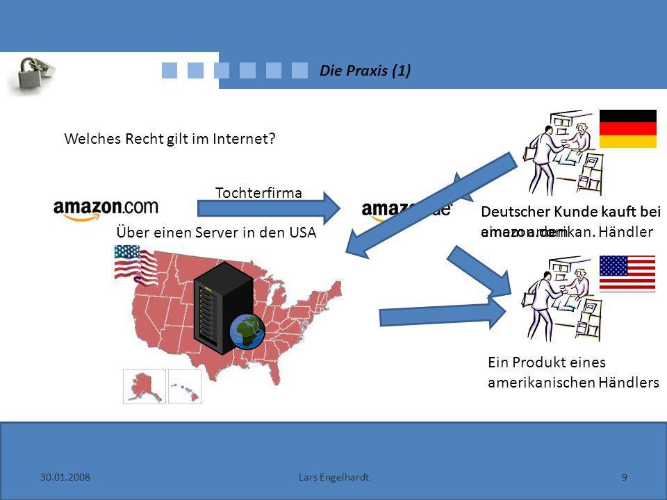 Die Praxis (2) 30.01.200810Lars Engelhardt Deutsches Recht ist anzuwenden wenn: Daten in Deutschland erhoben werden Hardware in Deutschland zur Erhebung genutzt wird (dazu zählen auch Leitungen) Daten durch Java-Applets, Active-X-Controls oder Cookies übertragen werden Ein Angebot auf deutsche Kunden zugeschnitten ist Deutsches Recht ist nicht anzuwenden wenn: Bei einem ausländischen Unternehmen bestellt wird, welches weder in Deutschland ansässig ist, noch hier Hardware betreibt Zu den zu schützenden Daten zählt nicht die IP, da ein Homepagebetreiber sich nicht gegen den Erhalt wehren kann
