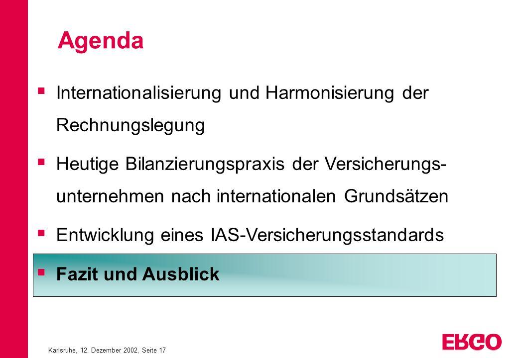 Karlsruhe, 12. Dezember 2002, Seite 17 Internationalisierung und Harmonisierung der Rechnungslegung Heutige Bilanzierungspraxis der Versicherungs- unt