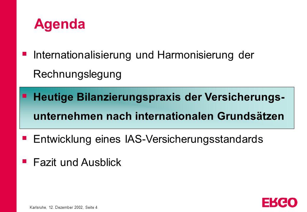 Karlsruhe, 12. Dezember 2002, Seite 4 Internationalisierung und Harmonisierung der Rechnungslegung Heutige Bilanzierungspraxis der Versicherungs- unte