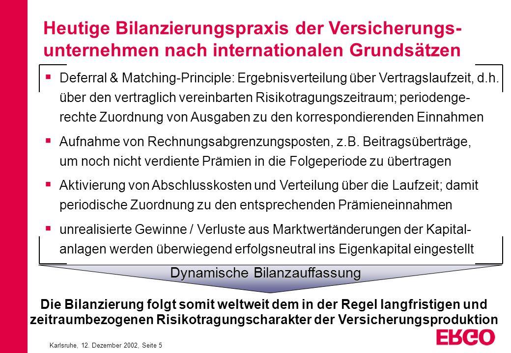 Karlsruhe, 12. Dezember 2002, Seite 5 Heutige Bilanzierungspraxis der Versicherungs- unternehmen nach internationalen Grundsätzen Deferral & Matching-